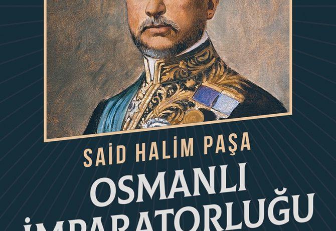 Osmanlı İmparatorluğu ve Dünya Savaşı – Said Halim Paşa (Fatih Yücel)