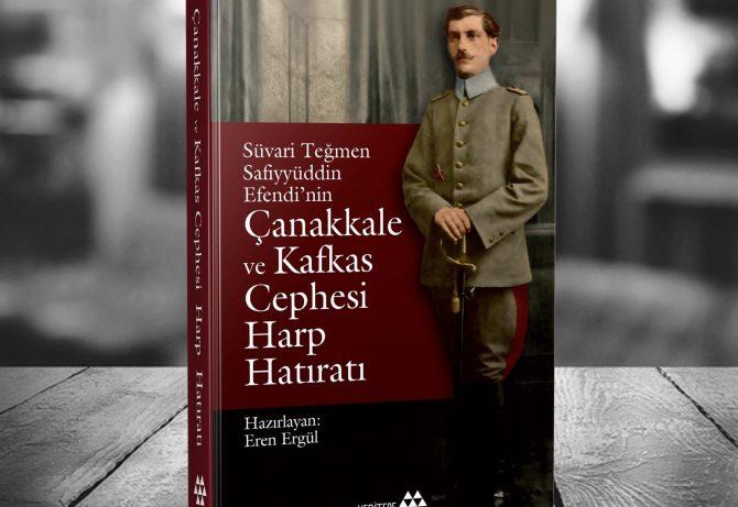 Süvari Teğmen Safiyyüddin Efendi'nin Çanakkale ve Kafkas Cephesi Harp Hatıratı (Haz. Eren Ergül)
