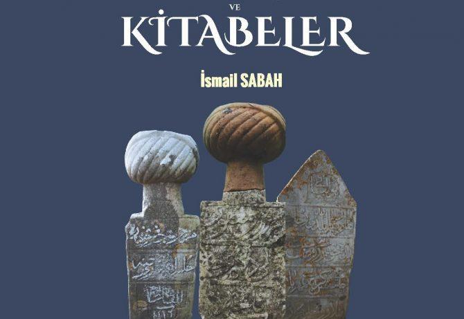 Tarihi Gelibolu Yarımadası'nda Geçmişten Günümüze Kalan  Mezar Taşları ve Kitabeler (İsmail Sabah)