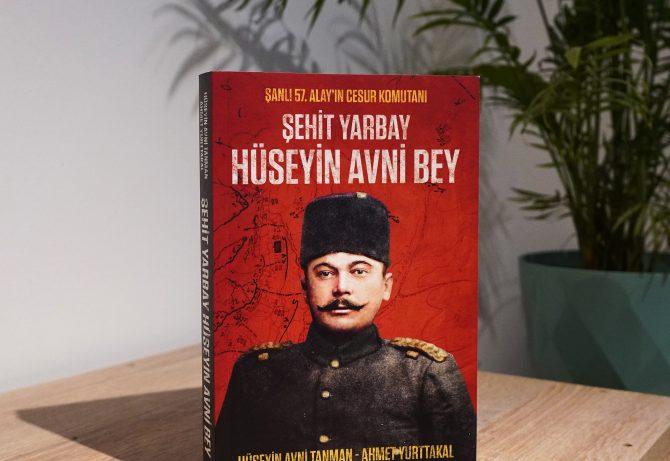 Şehit Yarbay Hüseyin Avni Bey – Şanlı 57. Alay'ın Cesur Komutanı (Ahmet Yurttakal-Hüseyin Avni Tanman)